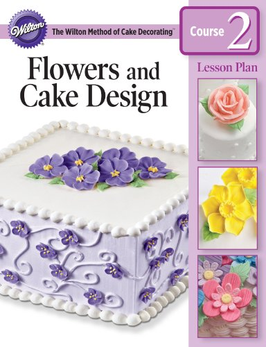 Flowers And Cake Design Student Kit Contents : Wilton Flowers and Cake Design Lesson Plan Course 2 ...